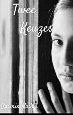 TWEE KEUZES by YasminNailya