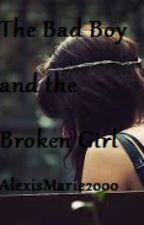 The Bad Boy and the Broken Girl by AlexisMarie2000