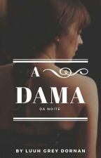 A Dama da Noite! by LuuhGreyDornan