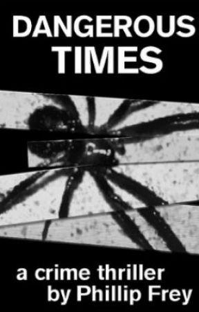 DANGEROUS TIMES by Phillipkafka
