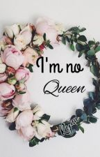 I'm no Queen by usernamesarehorrible