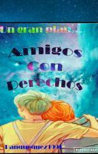 Amigos Con Derechos. by Panquequez1991