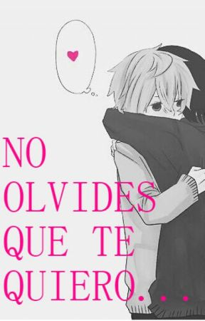 NO OLVIDES QUE TE QUIERO...~ by UnicornThatCanFly