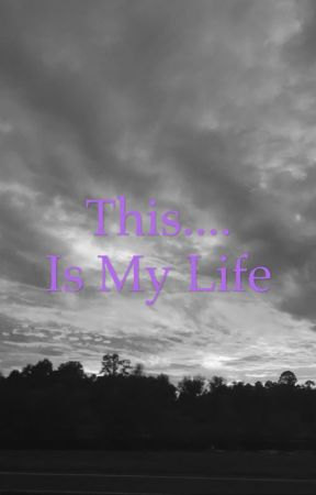 This is my life by writergirl1255
