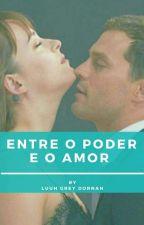 Entre O Poder E O Amor! (Finalizada) by LuuhGreyDornan