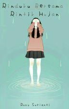 Rinduku Bersama Rintik Hujan by PenikmatHujanRindu