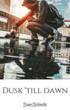 Dusk 'Till Dawn by DaniStilinski