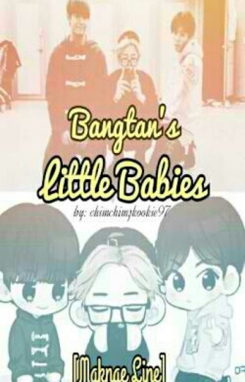 Bangtan's Little Babies || Maknae Line - ChimchimzKookie97 - Wattpad
