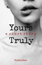 Yours Truly - A Short Story Collection by BuddhaKeks