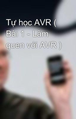 Tự học AVR ( Bài 1 - Làm quen với AVR )