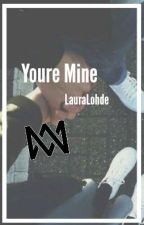 Youre mine (M.G) by LauraLohde