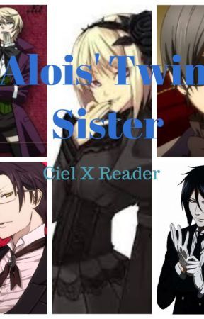 Alois' Twin Sister (A Ciel x Reader Fanfiction