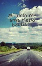 Mi ídolo me ama  Mario bautista by ali123igoa