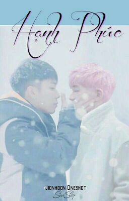 Đọc truyện [Jionhoon] HẠNH PHÚC[completed]