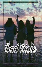 Bad Triple by biggetjessquad