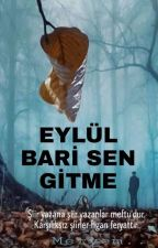 EYLÜL BARİ SEN GİTME by sairemeryem