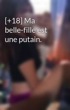 [+18] Ma belle-fille est une putain. by lxttlerose