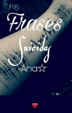 Frases De Uma Suicida Psicopata-Ana☆ by AninhaSICD