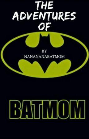 The Adventures of Batmom by NaNaNaNaBatmom