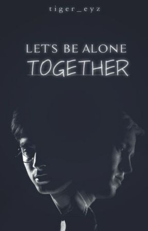 Let's Be Alone Together by tiger_eyz
