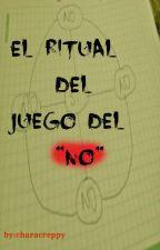 """El ritual del juego del """"NO"""" by Characreppy"""