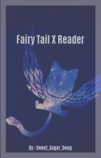 Fairy Tail x Reader by Sweet_Sugar_Swag