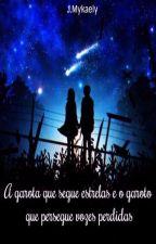 A garota que segue estrelas e o garoto que persegue vozes perdidas by JMykaely21