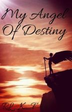My Angel of Destiny   {Book 2} by m_999_ccc
