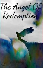 The Angel of Redemption   -~<{Book 3}>~- by RL_K_F