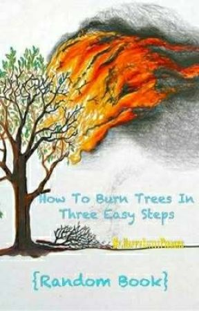How To Burn Trees In Three Easy Steps {Random Book 2} - How