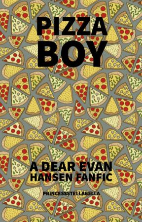 Pizza Boy- A Dear Evan Hansen Fanfiction by PrincessStellaBella