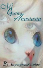 Mi Gatita Anastasia. by EsperanzaRebelde
