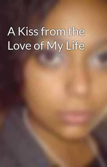 A Kiss from the Love of My Life by CarlaCampbell
