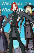 Winx Club- The Wizards Return by VampireSlayer10210