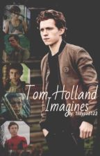 Tom Holland Imagines (Tom Holland X Reader) by 1lillypad123