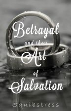 Betrayal and the Art of Salvation (Harry Potter for Grown-Ups) by Squibstress