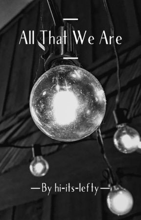 All That We Are by hi-its-lefty