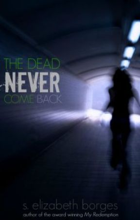 The Dead Never Come Back by wordsareriddles