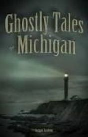 Ghostly Tales of Michigan by NathanBiegalle