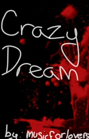 Crazy Dream (re-write)  by musicforlovers