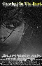Glowing In The Dark *Camila Cabello & Tu** by Platanito_Cabello