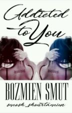 Addicted To You°Bozamien°SMUT° by Smosh_BTS