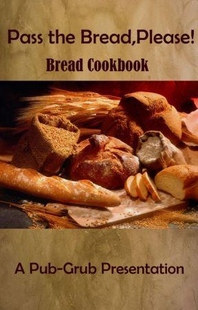 Pass the Bread, Please! - Bread Cookbook by Pub-Grub