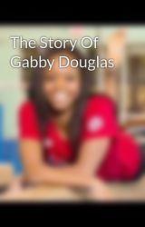 The Story Of Gabby Douglas by gabbydouglas
