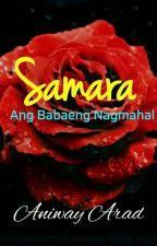 Samara: Ang Babaeng Nagmahal_COMPLETE!! by aniway