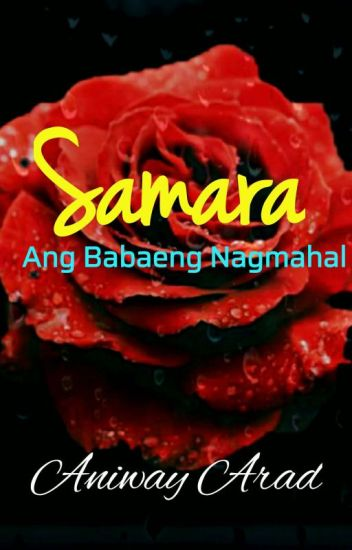 Samara: Ang Babaeng Nagmahal_COMPLETE!! (#PHTimes2019)