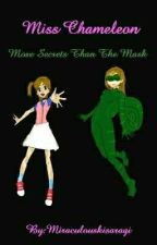 Miss Chameleon: More Secrets Than The Mask (UNDER EDITING) by Miraculouskisaragi