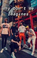 why don't we imagines by toomuchdiponyachip