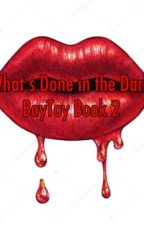 Whats Done in the Dark (Sequel to BoyToy) by RoseMarieBWWM
