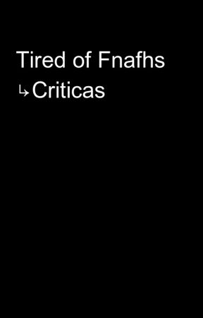 Tired of Fnafhs ↳Criticas by AZUL1N-